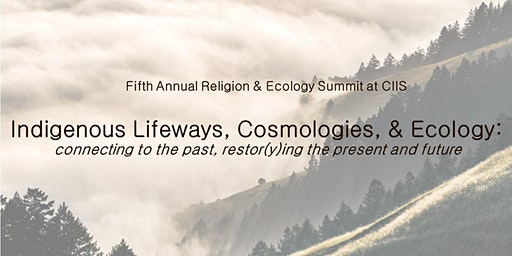 Religion & Ecology Summit: Indigenous Lifeways, Cosmologies, and Ecology