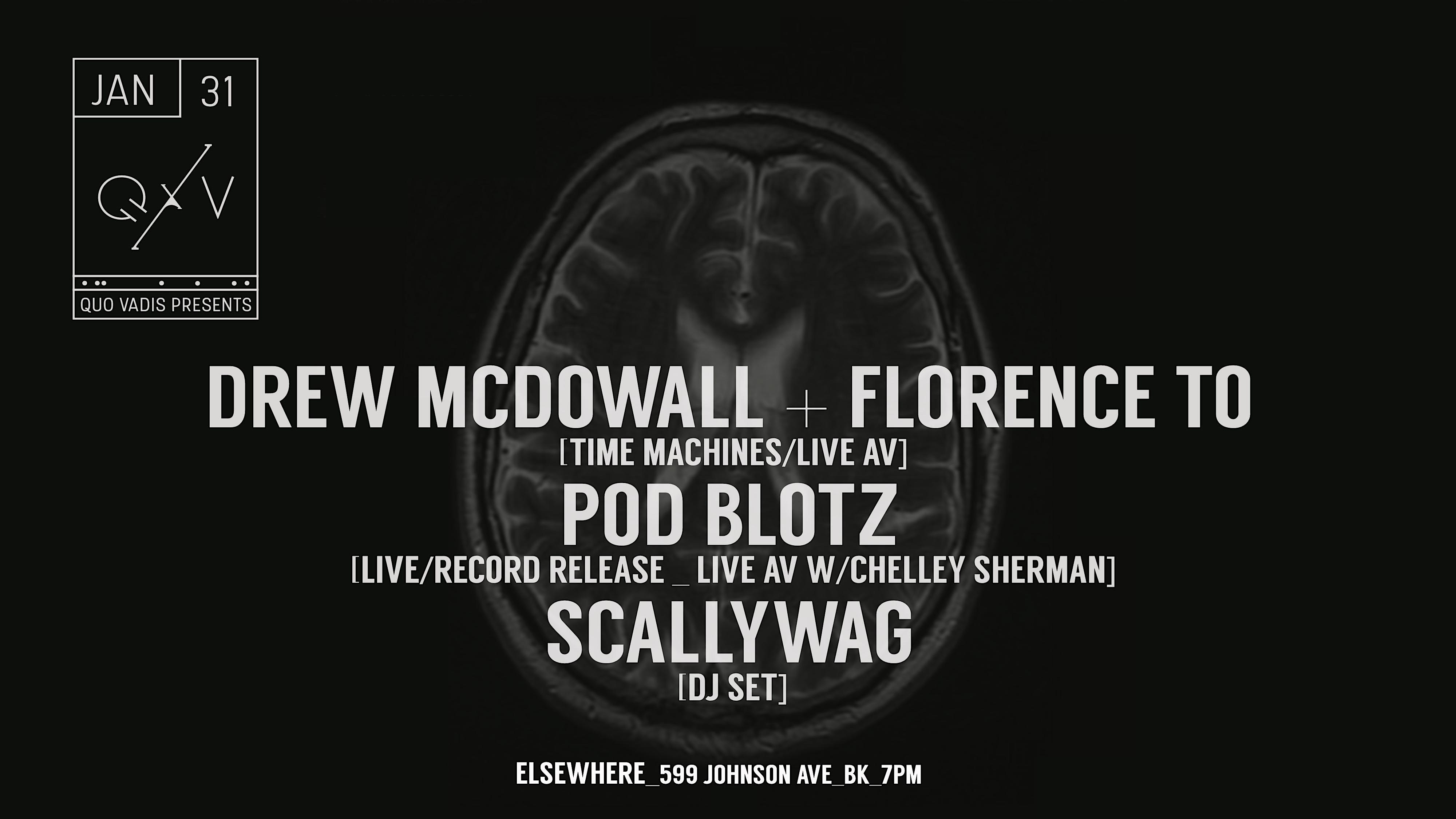 Quo Vadis Presents: Drew McDowall + Florence To [Time Machines / Live AV], Pod Blotz [Live] & Scallywag