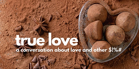 True Love - A Conversation About Love and Other $!%#, Galleria tickets