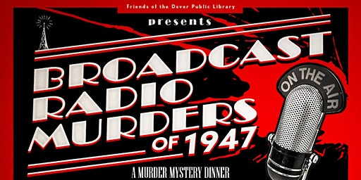 Broadcast Radio Murders of 1947: A Murder Mystery Dinner Event