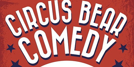 Circus Bear Comedy Feb 4th! tickets