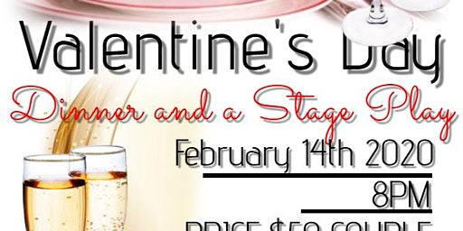 VALENTINES Dinner and a Stage Play
