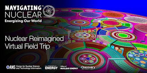 Nuclear Reimagined Virtual Field Trip