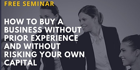 FREE Seminar: How to Buy a Business Without Risking Your Own Capital tickets