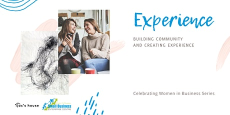 Experience: Building Community & Creating Experience - Women in Business tickets