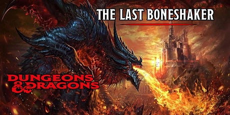The Last Boneshaker (Dungeons & Dragons Beginners Campaign)  tickets