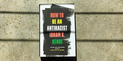 How to be an Anti-Racist Book Discussion