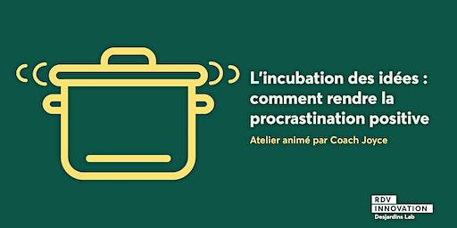 Atelier Coach Joyce : L'incubation des idées : comment rendre la procrastination positive ? (Lévis)