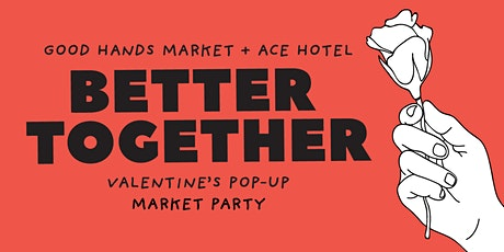 Good Hands Market + Ace Hotel - Better Together Valentine's Pop Up tickets
