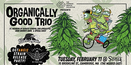 Organically Good Trio (OGT Strain Launch Party!) at Sonia - 2/11 tickets