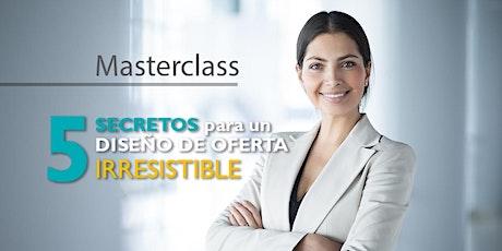 """Masterclass """"LOS 5 SECRETOS para un DISEÑO DE OFERTA irresistible"""" boletos"""