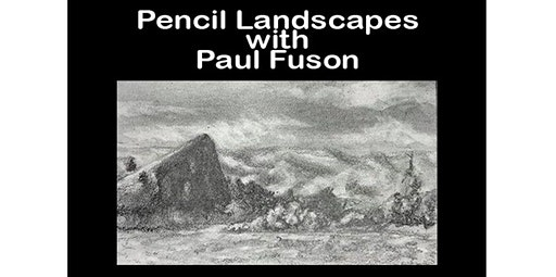13 and Over -  Pencil Landscapes with Paul Fuson  (01-28-2020 starts at 6:30 PM)