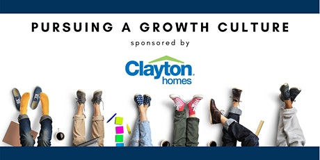 Pursuing A Growth Culture, Sponsored by Clayton Homes tickets