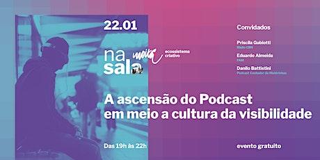 Na Sala - A ascensão do Podcast em meio a cultura da visibilidade. ingressos