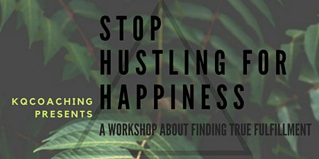 Stop Hustling for Happiness: A Workshop About Finding True Fulfillment tickets