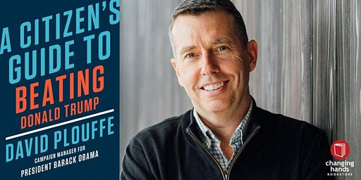 Changing Hands presents David Plouffe: A Citizen's Guide to Beating Donald Trump
