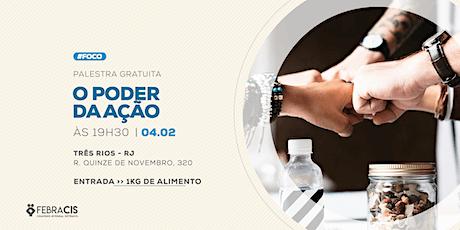 [TRÊS RIOS/RJ] Palestra Gratuita - O PODER DA AÇÃO ingressos
