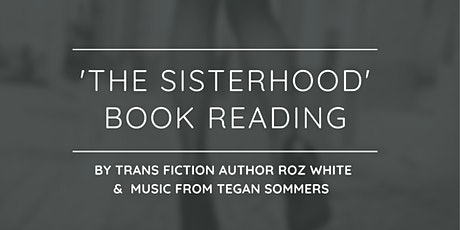 'The Sisterhood' book reading by trans author Roz White & music by Tegan  tickets