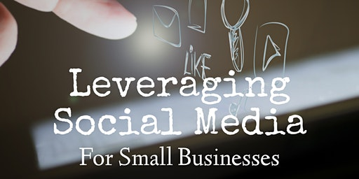 Leveraging Social Media for Small Businesses
