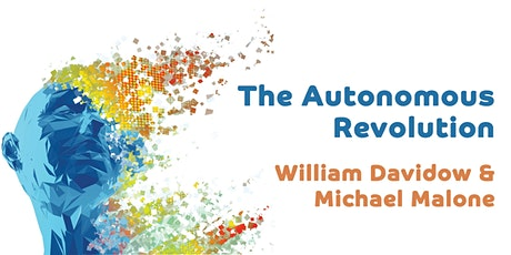 The Autonomous Revolution: William Davidow and Michael Malone tickets