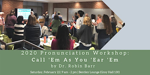 2020 Pronunciation Workshop: Call 'Em As You 'Ear 'Em