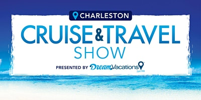 Charleston Cruise and Travel Show - Second Annual