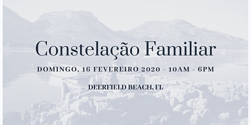 16 Fev 2020 Workshop Constelação Familiar - Deerfield Beach, FL