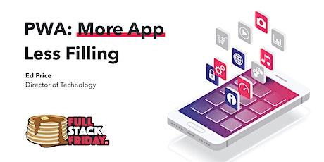 PWA: More App, Less Filling tickets