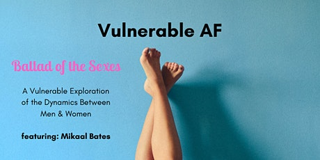 Vulnerable AF | Ballad of The Sexes Ft: Mikaal Bates tickets