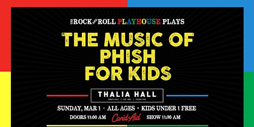 The Rock and Roll Playhouse presents the Music of Phish for Kids @ Thalia Hall