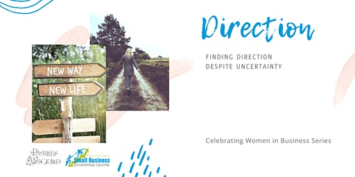 Direction: Finding Direction Despite Uncertainty - Women in Business