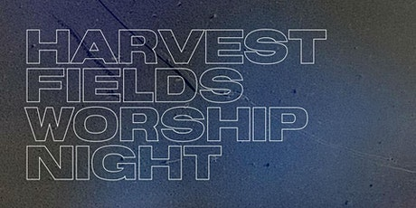 Harvest Fields  Worship - February Pop Up Event tickets