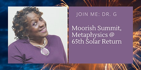 Moorish Summit, Metaphysics & Me (Dr. G's 65th Solar Return) tickets