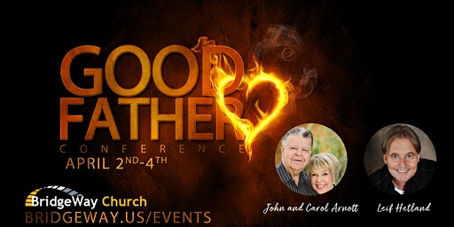 Good Father Conference with John and Carol Arnott and Leif Hetland