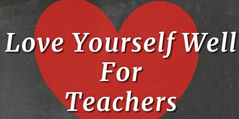 Love Yourself Well, For Teachers