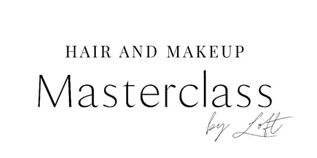Hair and Makeup Masterclass - 'for beginners' by LOFT Spa tickets