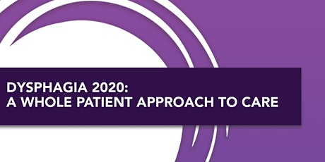 Dysphagia 2020: A Whole Patient Approach to Care tickets