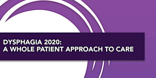 Dysphagia 2020: A Whole Patient Approach to Care