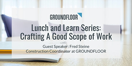GROUNDFLOOR Lunch and Learn: Crafting a Good Scope of Work tickets