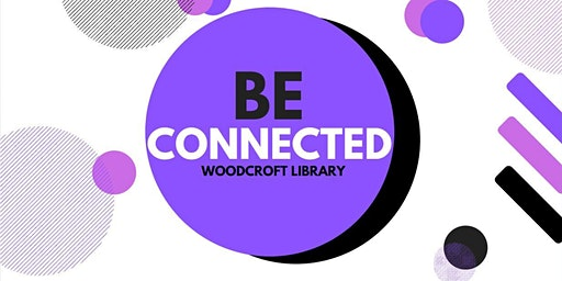 Be Connected: More online Skills - Woodcroft Library