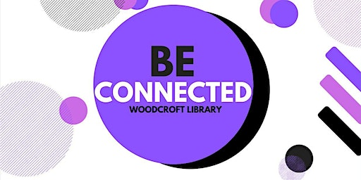 Be Connected: Connecting to Others - Woodcroft Library