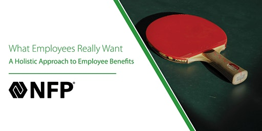 What employees really want: A holistic approach to employee benefits.