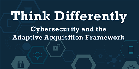 Think Differently: Cybersecurity and the Adaptive Acquisition Framework tickets