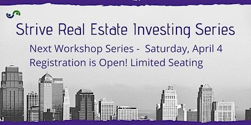 Strive Real Estate Investing Series - Next Workshop Series Starts April 4th