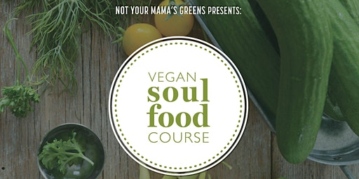 Not Your Mama's Greens Presents: Vegan Soul Food Course