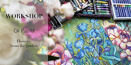 """Workshop using oilpastel to create a unique ''flowers from the garden"""" tickets"""