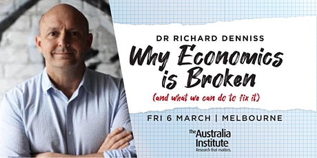 Why Economics Is Broken (and what we can do to fix it): Richard Denniss MEL tickets