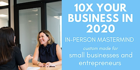 10x Your Business in 2020  | Mastermind for Small Businesses IN-PERSON, MPLS tickets