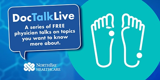 Doc Talk Live: Are Your Feet Out of Shape? (Vacaville)