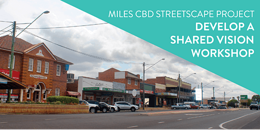 Miles CBD Streetscape Project Develop a Shared Vision Workshop